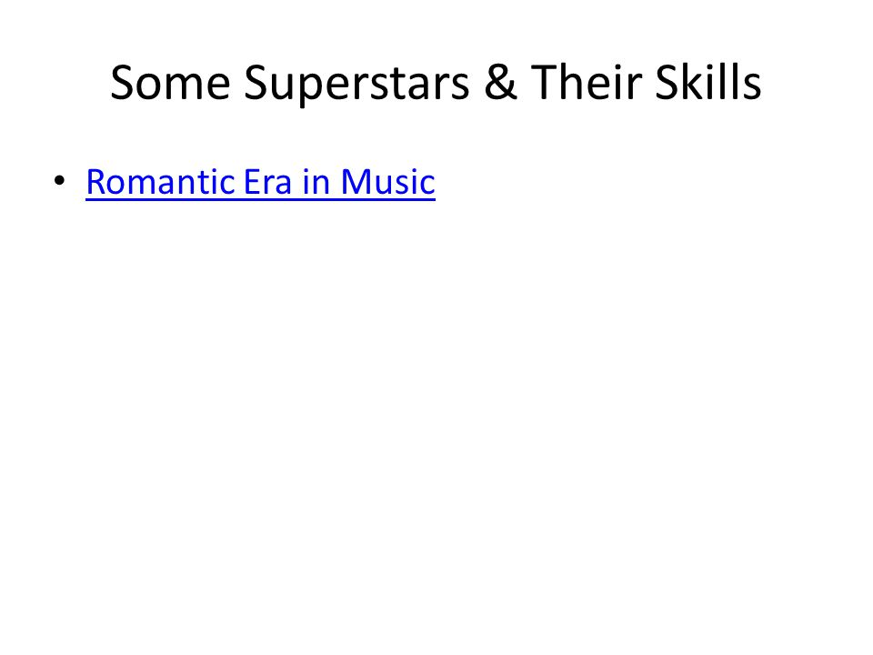 Some Superstars & Their Skills Romantic Era in Music