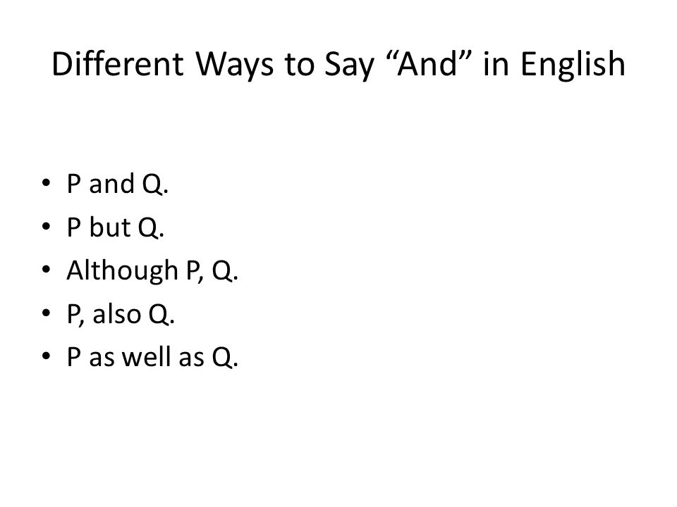 Different Ways to Say And in English P and Q. P but Q. Although P, Q. P, also Q. P as well as Q.
