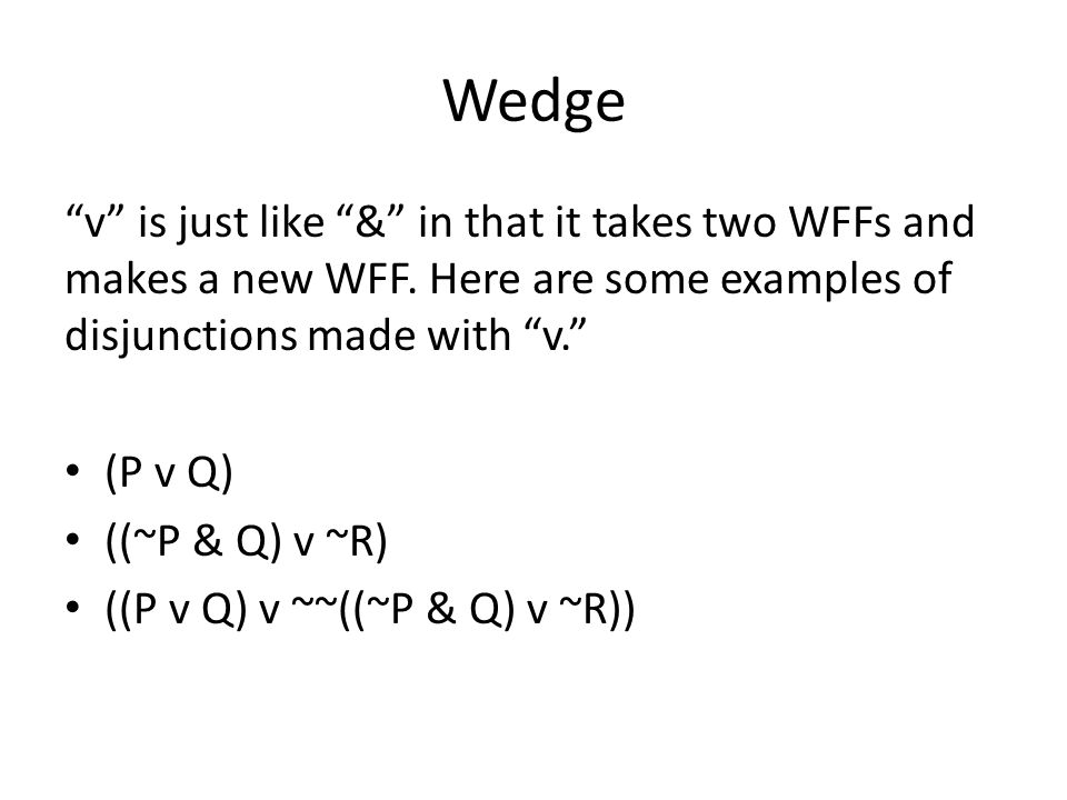 Wedge v is just like & in that it takes two WFFs and makes a new WFF.
