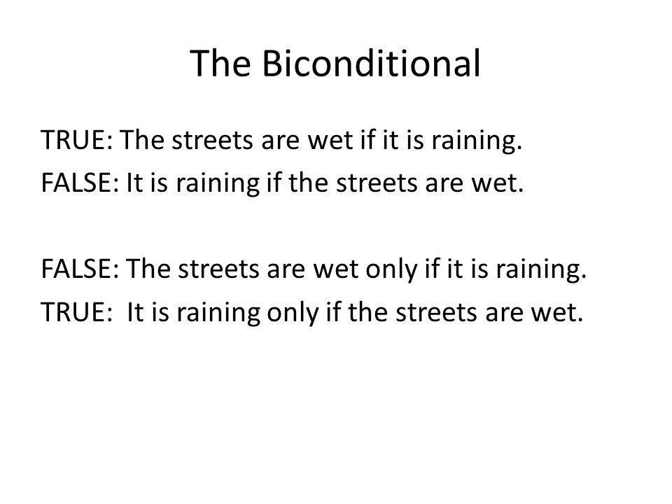 The Biconditional TRUE: The streets are wet if it is raining.
