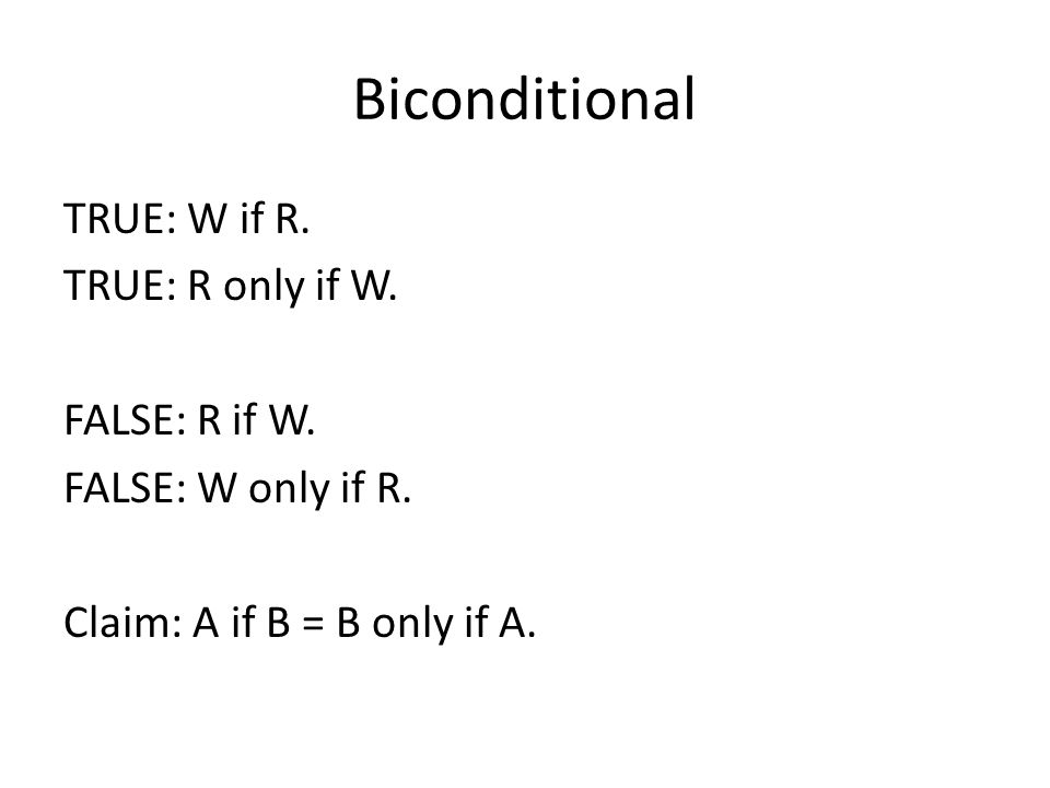 Biconditional TRUE: W if R. TRUE: R only if W. FALSE: R if W.