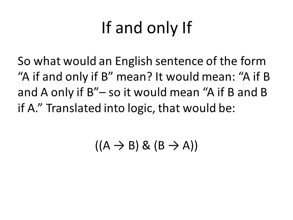 If and only If So what would an English sentence of the form A if and only if B mean.