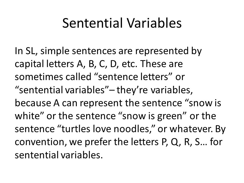 Sentential Variables In SL, simple sentences are represented by capital letters A, B, C, D, etc.