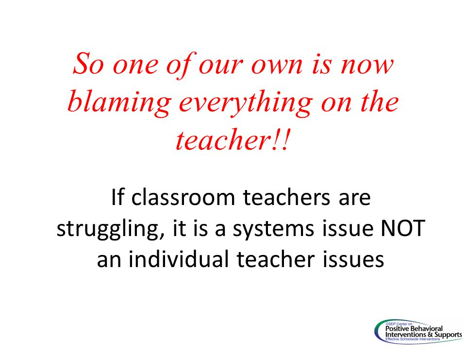 So one of our own is now blaming everything on the teacher!! If classroom teachers are struggling, it is a systems issue NOT an individual teacher iss