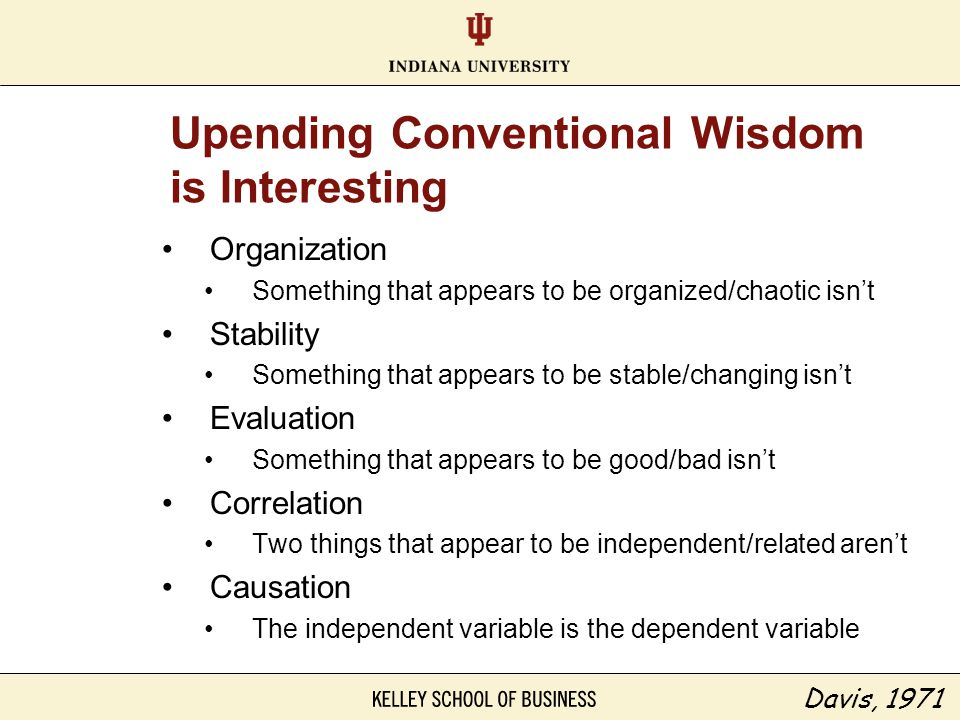 Upending Conventional Wisdom is Interesting Organization Something that appears to be organized/chaotic isn't Stability Something that appears to be s