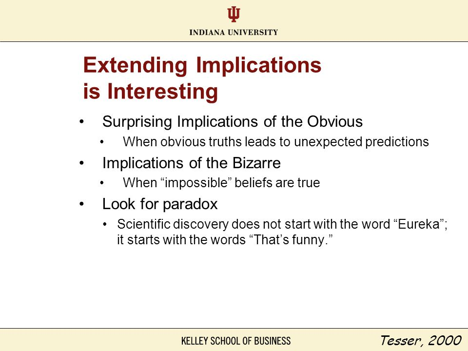 Extending Implications is Interesting Surprising Implications of the Obvious When obvious truths leads to unexpected predictions Implications of the B