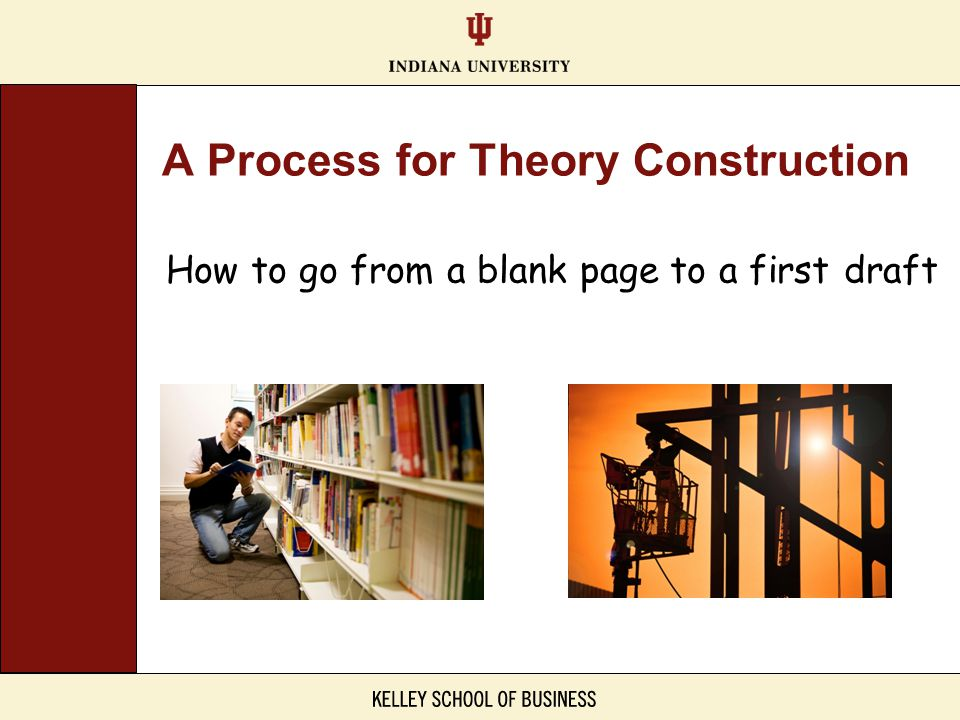 How to go from a blank page to a first draft A Process for Theory Construction