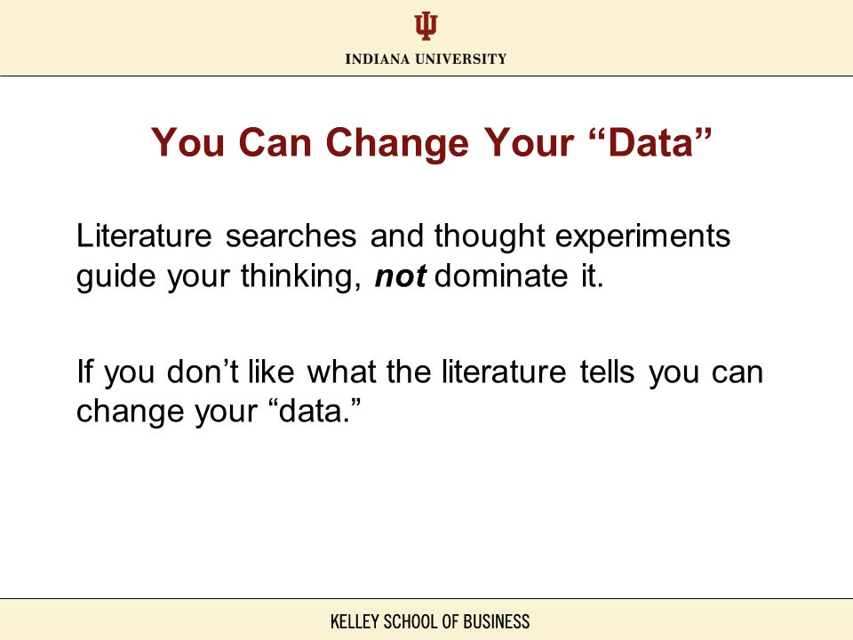 """Literature searches and thought experiments guide your thinking, not dominate it. If you don't like what the literature tells you can change your """"dat"""