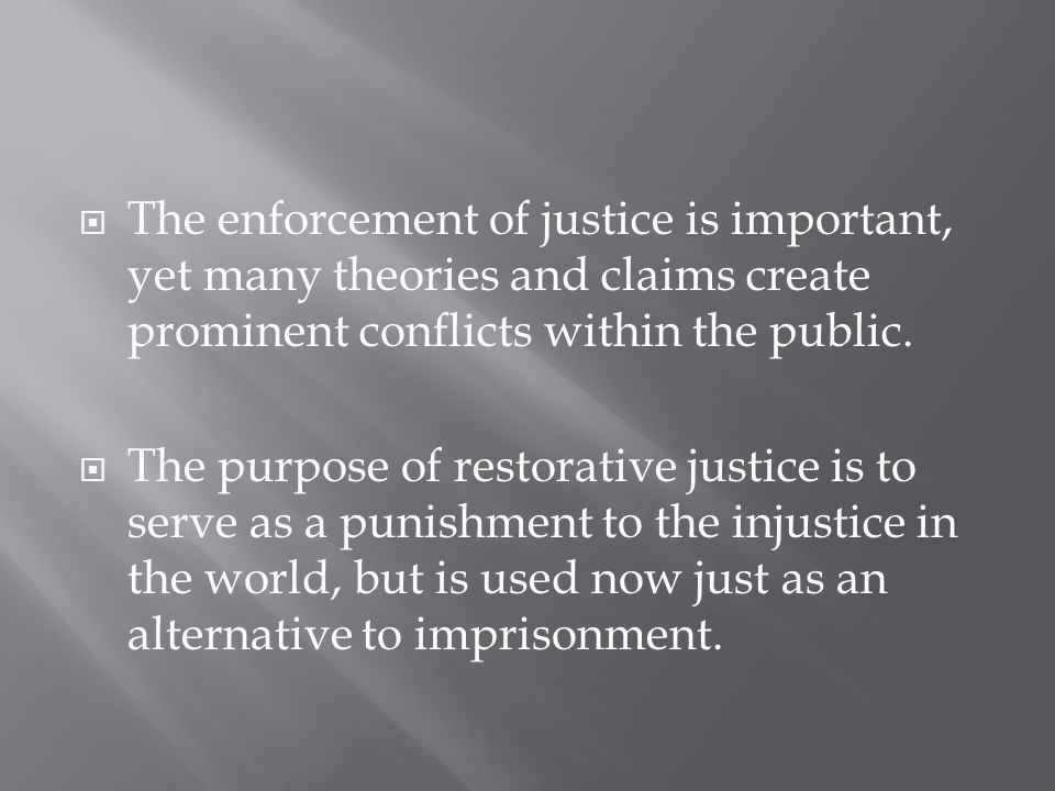  The enforcement of justice is important, yet many theories and claims create prominent conflicts within the public.