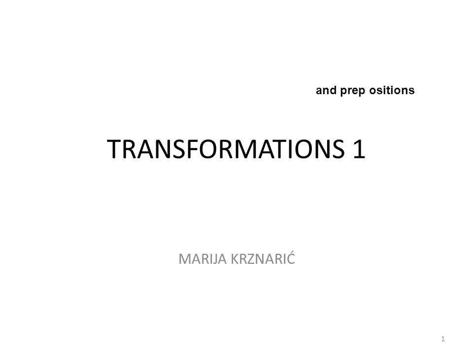 TRANSFORMATIONS 1 MARIJA KRZNARIĆ 1 and prep ositions