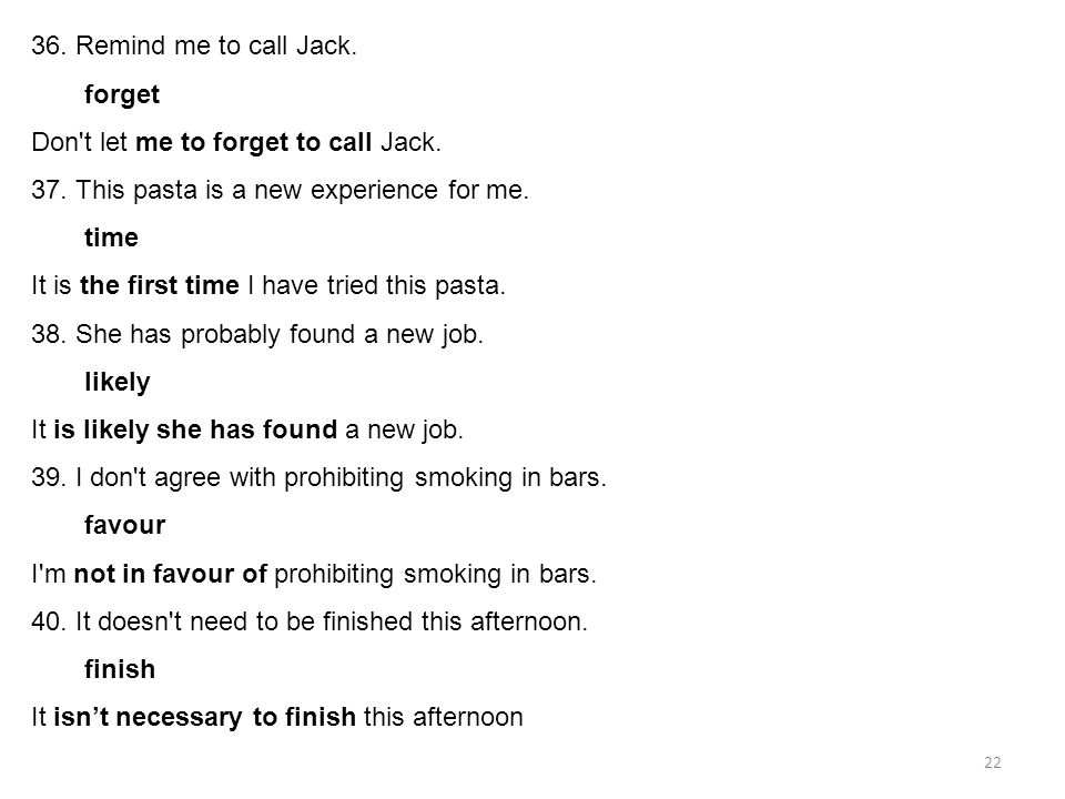 22 36.Remind me to call Jack. forget Don t let me to forget to call Jack.