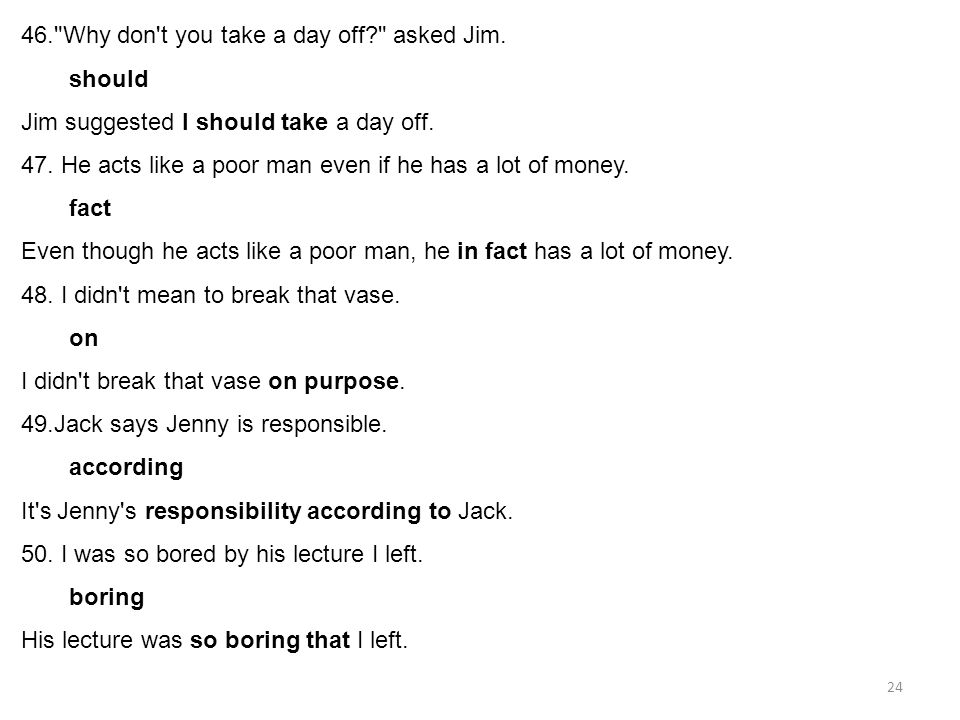 24 46. Why don t you take a day off? asked Jim.should Jim suggested I should take a day off.