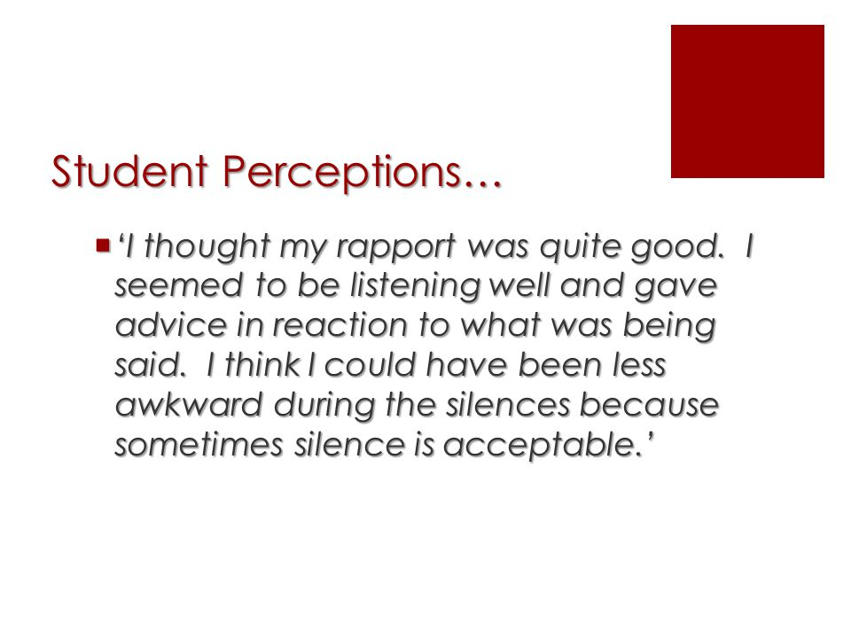 Student Perceptions…  'I thought my rapport was quite good.