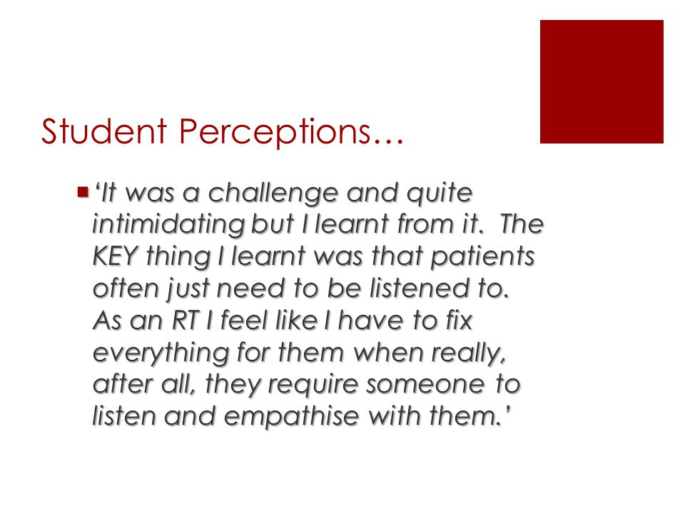 Student Perceptions…  'It was a challenge and quite intimidating but I learnt from it.