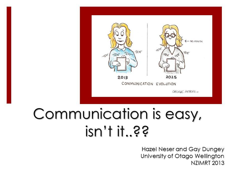 Communication is easy, isn't it.. .