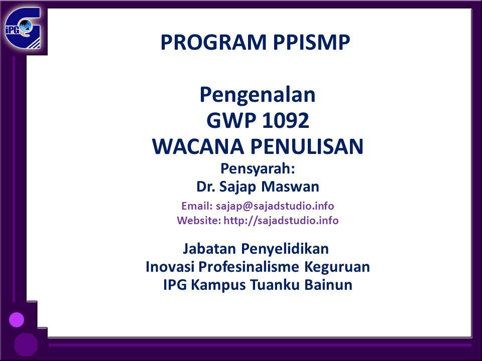 PROGRAM PPISMP Pengenalan GWP 1092 WACANA PENULISAN Pensyarah: Dr. Sajap Maswan Email: sajap@sajadstudio.info Website: http://sajadstudio.info Jabatan