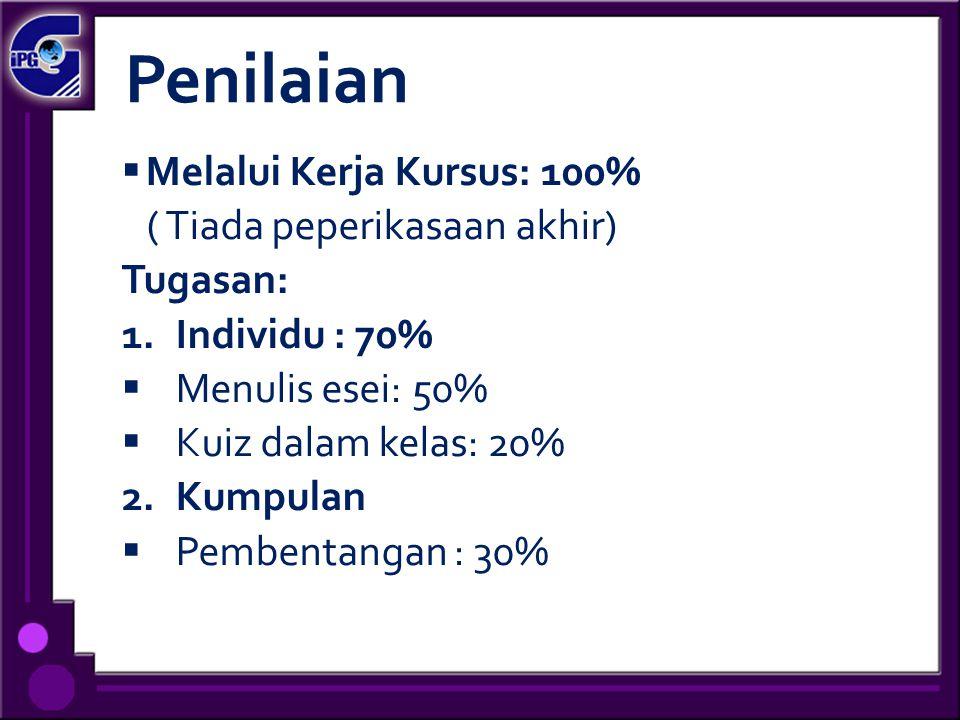 Penilaian  Melalui Kerja Kursus: 100% ( Tiada peperikasaan akhir) Tugasan: 1.Individu : 70%  Menulis esei: 50%  Kuiz dalam kelas: 20% 2.Kumpulan 
