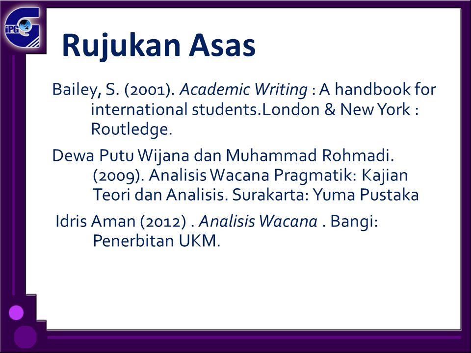 Rujukan Asas Bailey, S. (2001). Academic Writing : A handbook for international students.London & New York : Routledge. Dewa Putu Wijana dan Muhammad