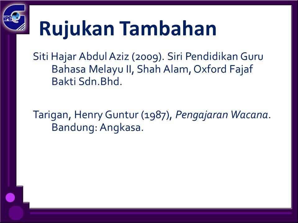 Rujukan Tambahan Siti Hajar Abdul Aziz (2009). Siri Pendidikan Guru Bahasa Melayu II, Shah Alam, Oxford Fajaf Bakti Sdn.Bhd. Tarigan, Henry Guntur (19