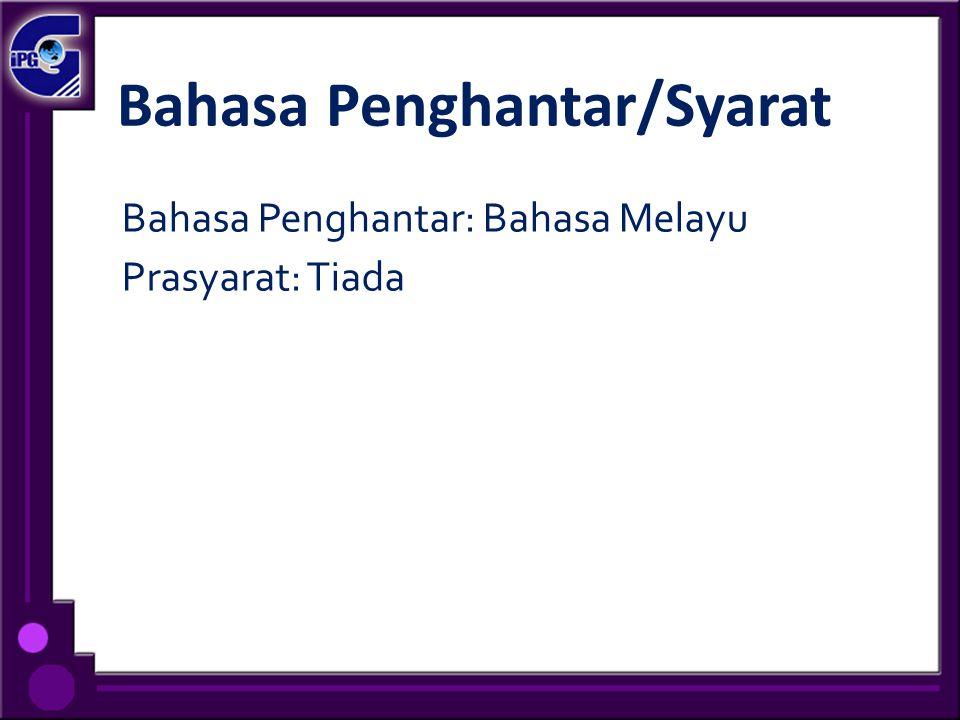 Bahasa Penghantar/Syarat Bahasa Penghantar: Bahasa Melayu Prasyarat: Tiada