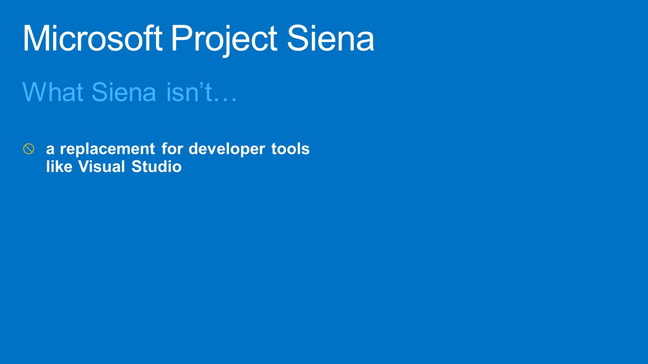 What Siena isn't…  a replacement for developer tools like Visual Studio