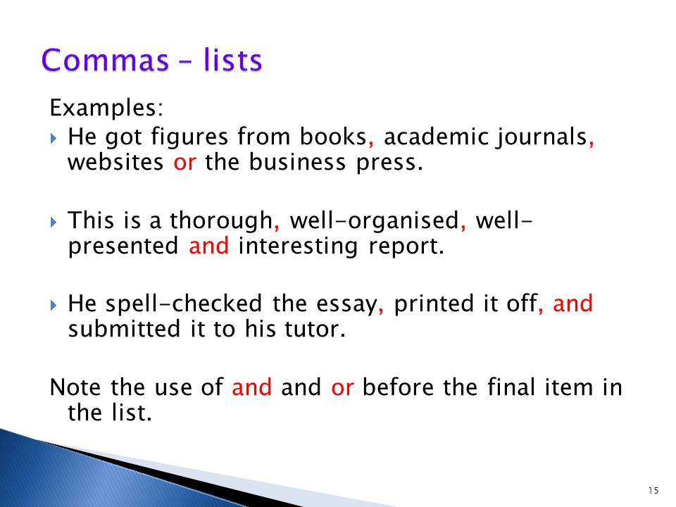 Examples:  He got figures from books, academic journals, websites or the business press.