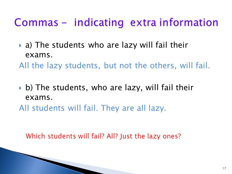  a) The students who are lazy will fail their exams. All the lazy students, but not the others, will fail.  b) The students, who are lazy, will fail