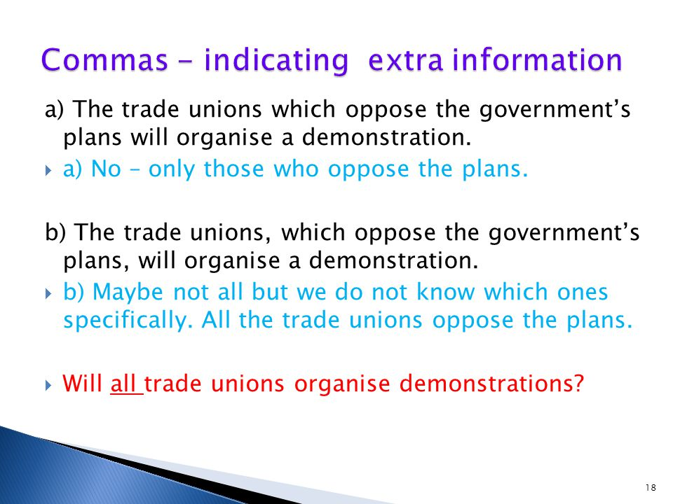 a) The trade unions which oppose the government's plans will organise a demonstration.  a) No – only those who oppose the plans. b) The trade unions,