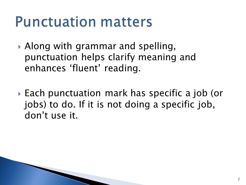  Along with grammar and spelling, punctuation helps clarify meaning and enhances 'fluent' reading.