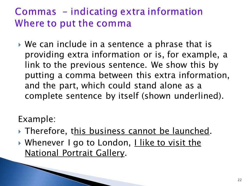  We can include in a sentence a phrase that is providing extra information or is, for example, a link to the previous sentence.