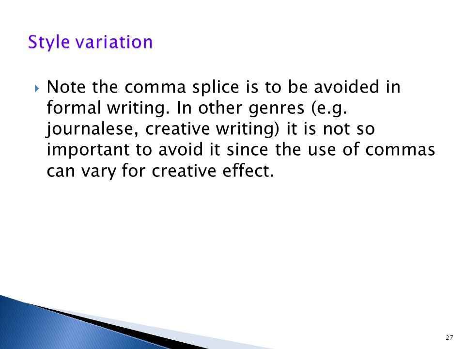  Note the comma splice is to be avoided in formal writing.