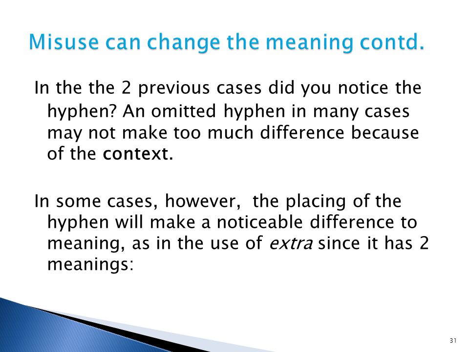 In the the 2 previous cases did you notice the hyphen? An omitted hyphen in many cases may not make too much difference because of the context. In som