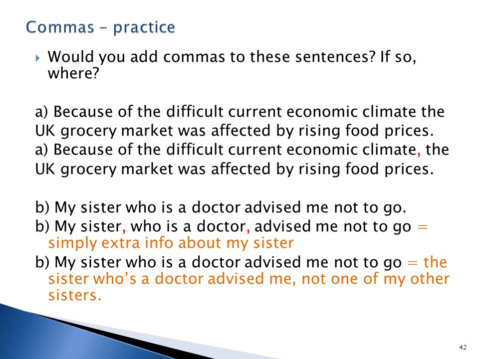  Would you add commas to these sentences? If so, where? a) Because of the difficult current economic climate the UK grocery market was affected by ri