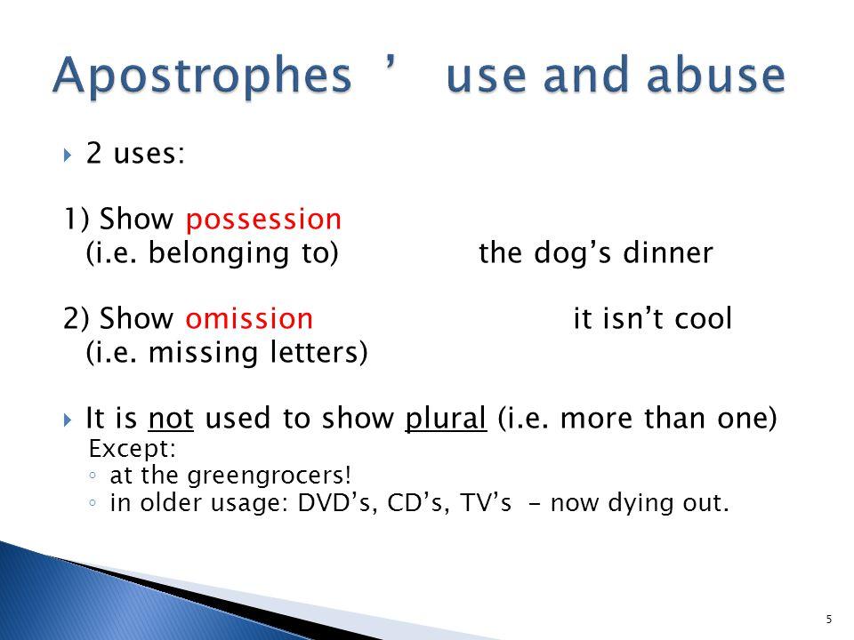  2 uses: 1) Show possession (i.e.