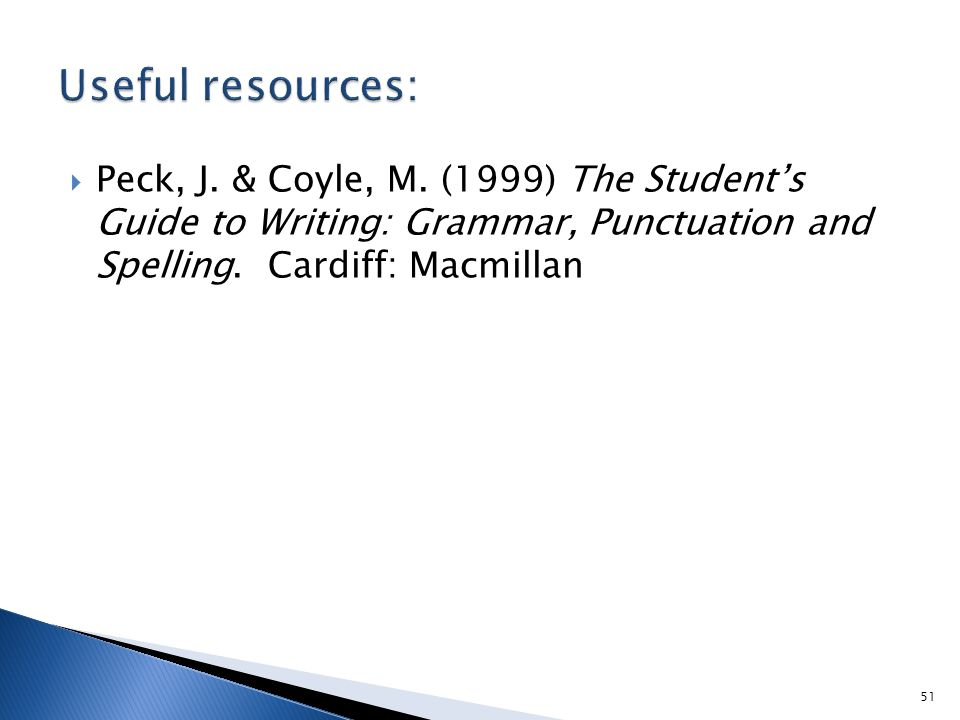  Peck, J.& Coyle, M. (1999) The Student's Guide to Writing: Grammar, Punctuation and Spelling.