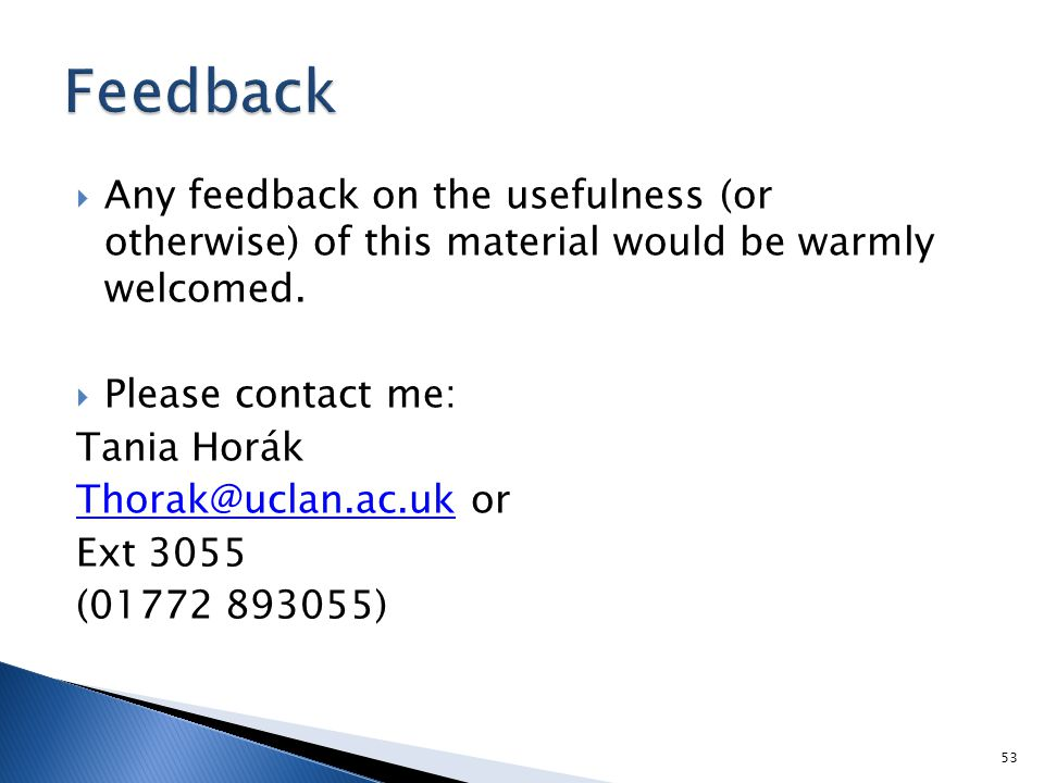  Any feedback on the usefulness (or otherwise) of this material would be warmly welcomed.  Please contact me: Tania Horák Thorak@uclan.ac.ukThorak@u