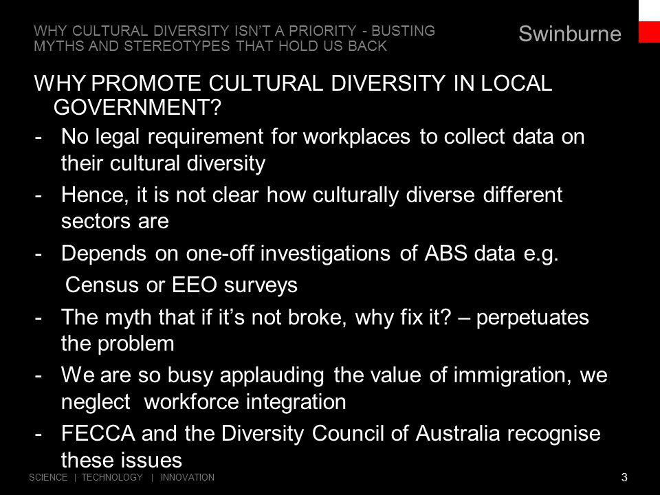 Swinburne SCIENCE | TECHNOLOGY | INNOVATION WHY PROMOTE CULTURAL DIVERSITY IN LOCAL GOVERNMENT.