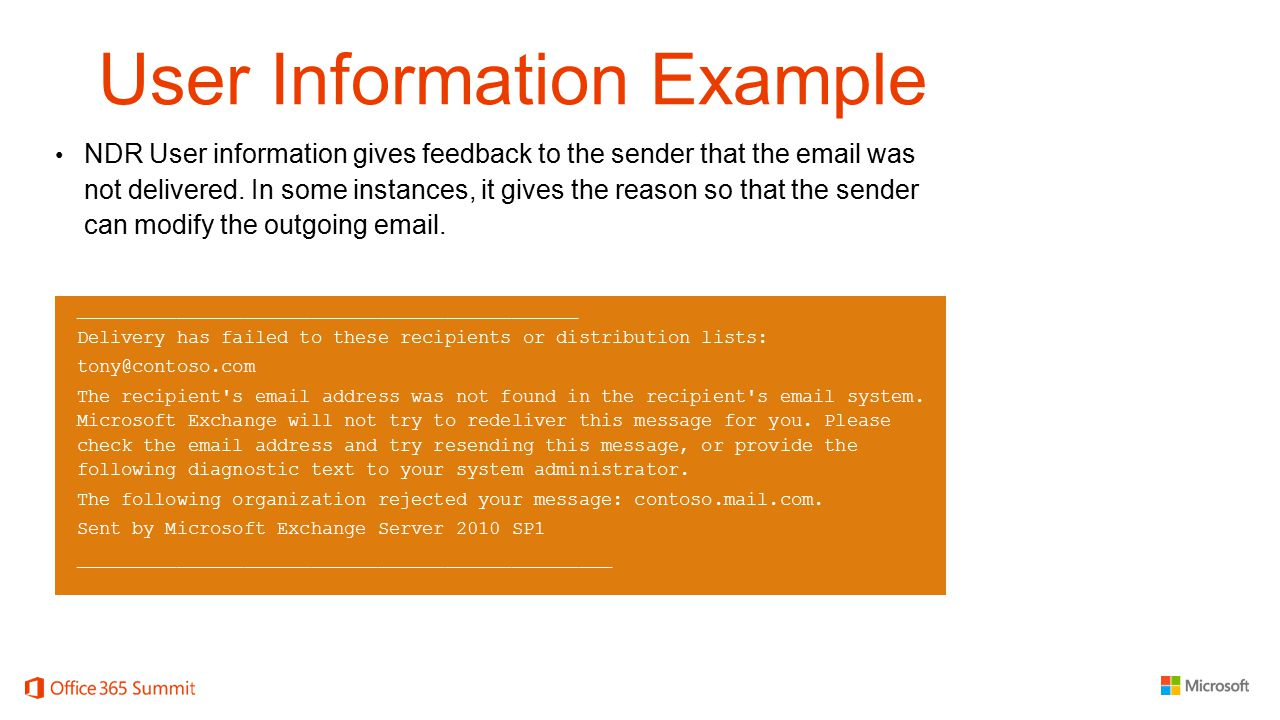 User Information Example NDR User information gives feedback to the sender that the email was not delivered. In some instances, it gives the reason so