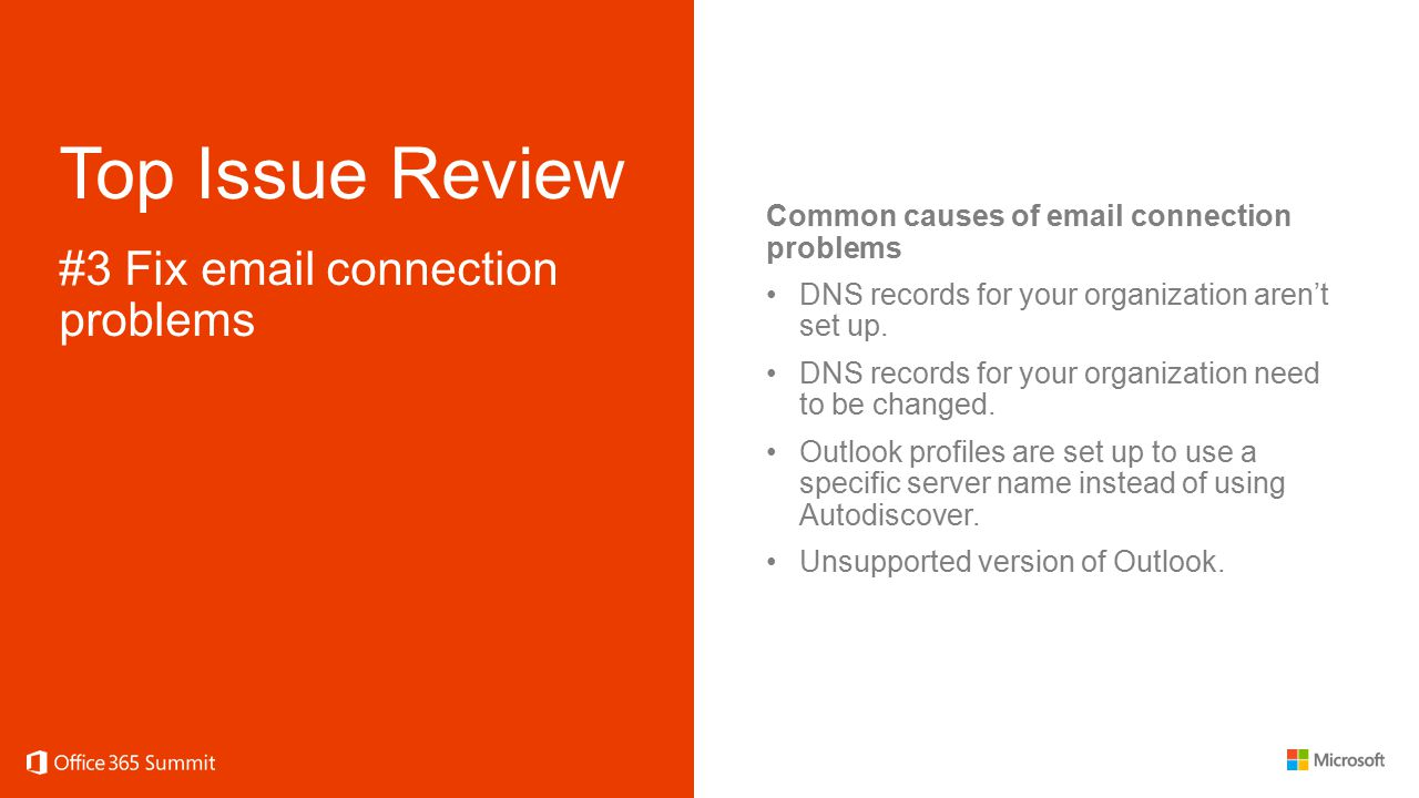 Top Issue Review #3 Fix email connection problems Common causes of email connection problems DNS records for your organization aren't set up. DNS reco