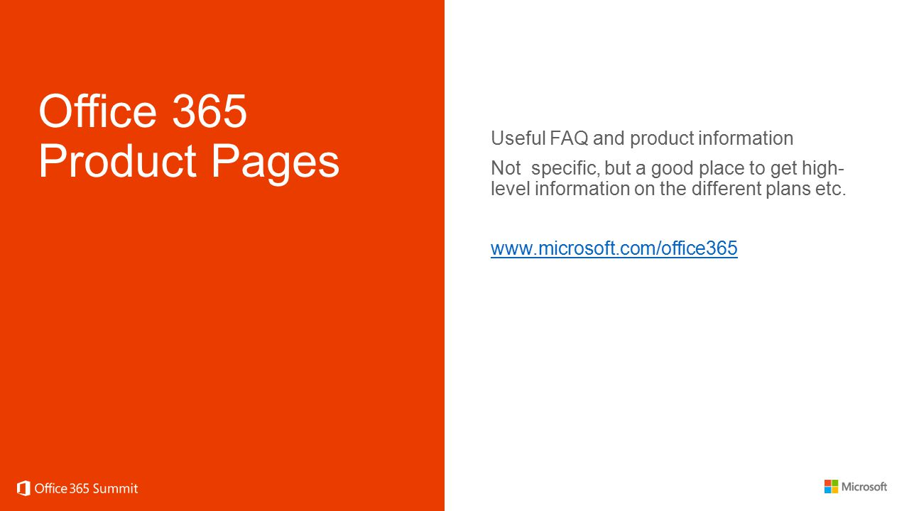 Office 365 Product Pages Useful FAQ and product information Not specific, but a good place to get high- level information on the different plans etc.