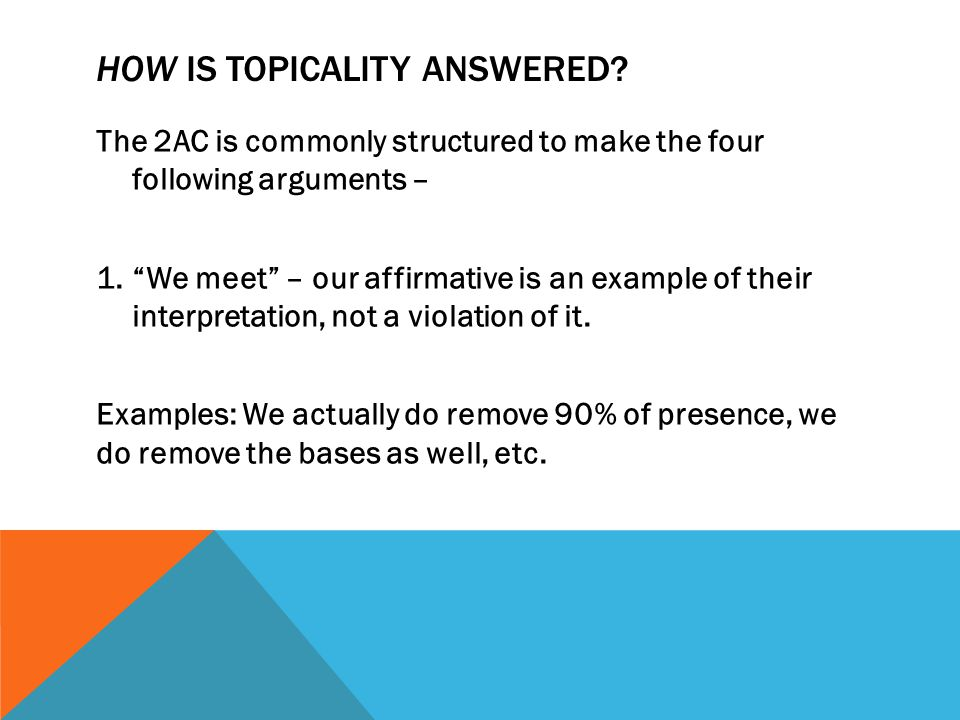 "HOW IS TOPICALITY ANSWERED? The 2AC is commonly structured to make the four following arguments – 1.""We meet"" – our affirmative is an example of their"