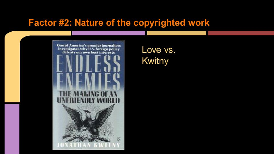 Factor #2: Nature of the copyrighted work Love vs. Kwitny