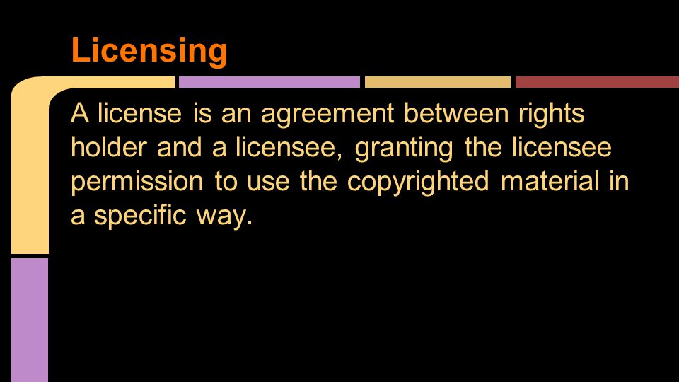 A license is an agreement between rights holder and a licensee, granting the licensee permission to use the copyrighted material in a specific way. Li