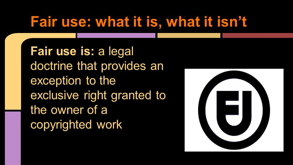 Fair use is: a legal doctrine that provides an exception to the exclusive right granted to the owner of a copyrighted work Fair use: what it is, what