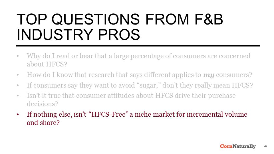 TOP QUESTIONS FROM F&B INDUSTRY PROS Why do I read or hear that a large percentage of consumers are concerned about HFCS.