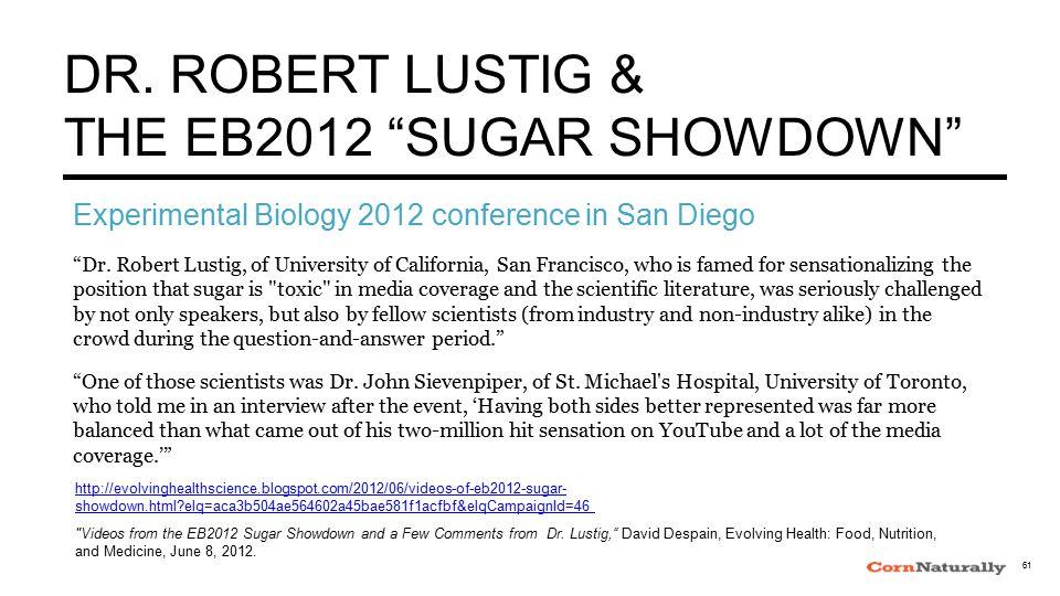 "DR. ROBERT LUSTIG & THE EB2012 ""SUGAR SHOWDOWN"" ""Dr. Robert Lustig, of University of California, San Francisco, who is famed for sensationalizing the"