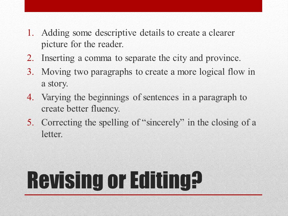 Revising or Editing. 1.Adding some descriptive details to create a clearer picture for the reader.
