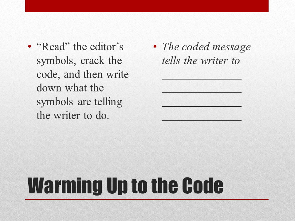 "Warming Up to the Code ""Read"" the editor's symbols, crack the code, and then write down what the symbols are telling the writer to do. The coded messa"