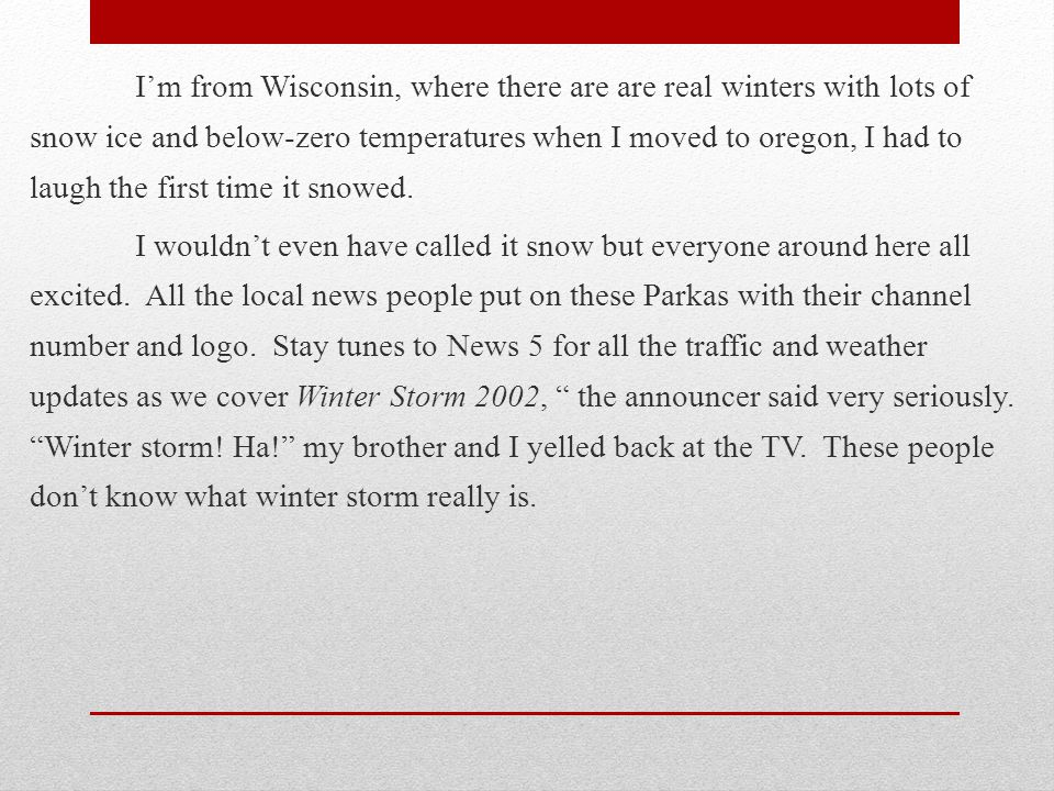 I'm from Wisconsin, where there are are real winters with lots of snow ice and below-zero temperatures when I moved to oregon, I had to laugh the first time it snowed.