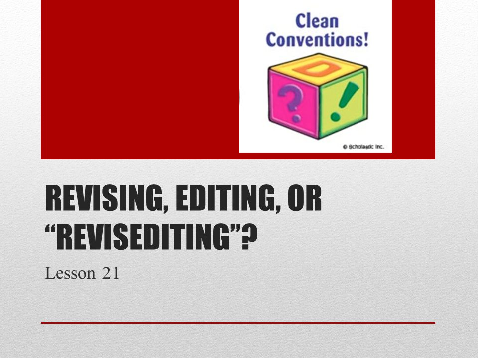REVISING, EDITING, OR REVISEDITING Lesson 21
